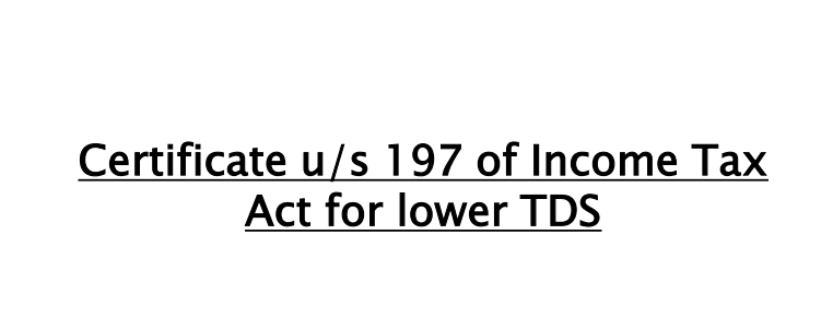 Certificate u/s 197 of Income Tax Act for lower TDS