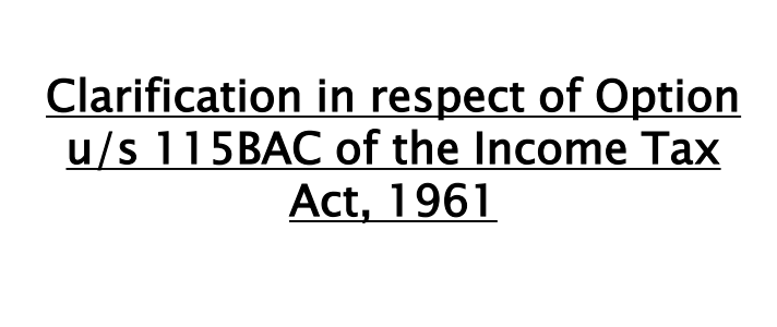 Clarification in respect of Option u/s 115BAC of the Income Tax Act, 1961